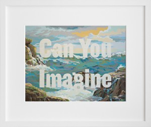 """Can You Imagine"" print by Trey Speegle from 20 x 200  via youmademelikeyou.com"